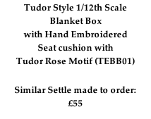 Tudor Style 1/12th Scale Blanket Box with Hand Embroidered  Seat cushion with  Tudor Rose Motif (TEBB01)  Similar Settle made to order: £55