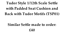 Tudor Style 1/12th Scale Settle with Padded Seat Cushion and Back with Tudor Motifs (TSP01)  Similar Settle made to order: £40